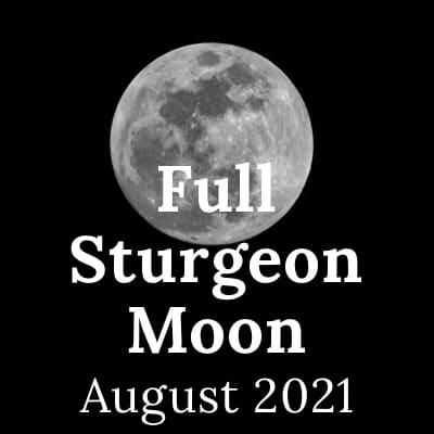 Full Sturgeon Moon 2021: the August Full Moon